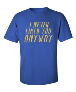 Never Liked You Mens T-Shirt Royal Blue